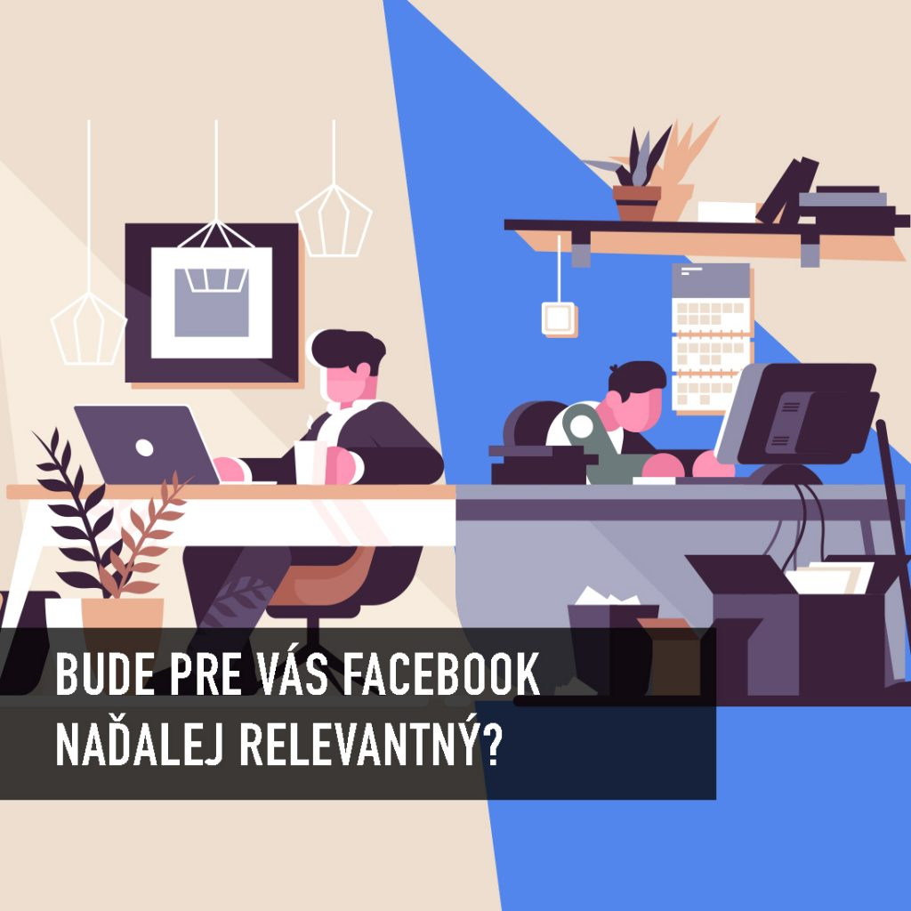 Bude pre vás Facebook pre firemný profil naďalej relevantný?